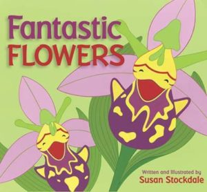 Fantastic Flowers by Susan Stockdale