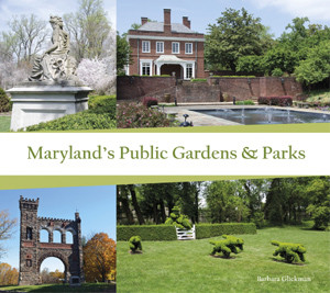 Maryland's Public Gardens & Parks by Barbara Glickman