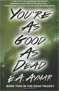 You're As Good As Dead by E.A. Aymar