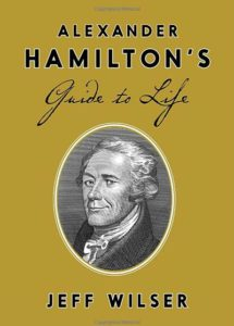 Alexander Hamilton's Guide to Life by Jeff Wilser